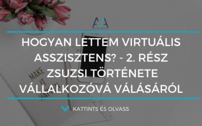 Hogyan lettem virtuális asszisztens? 2. rész – Zsuzsi története vállalkozóvá válásáról