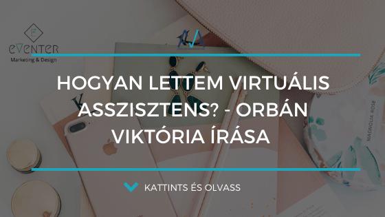 Hogyan lettem Virtuális Asszisztens? – Orbán Viktória írása