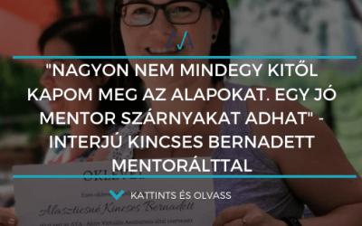 """""""Nagyon nem mindegy kitől kapom meg az alapokat. Egy jó mentor szárnyakat adhat"""" – Interjú Kincses Bernadettel, akinek élete egyik legjobb döntése és befektetése lett ez a 3 hónap"""