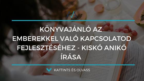 Könyvajánló az emberekkel való kapcsolatod fejlesztéséhez – Kiskó Anikó írása