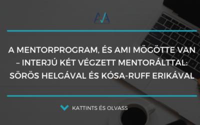 A mentorprogram, és ami mögötte van – Interjú két végzett mentorálttal: Sörös Helgával és Kósa-Ruff Erikával