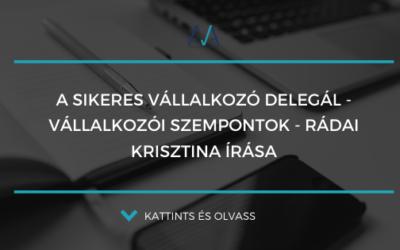 A sikeres vállalkozó delegál, vállalkozói szempontok – Rádai Krisztina írása
